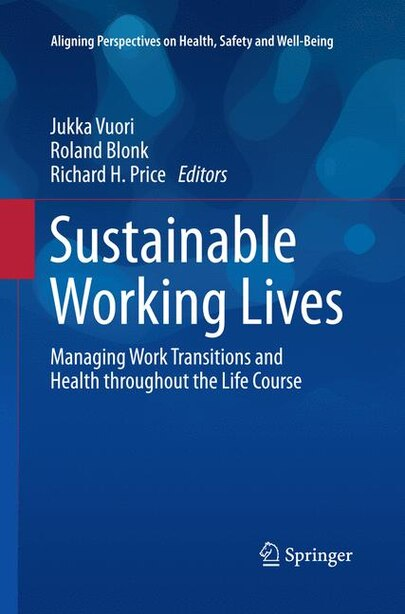 Sustainable Working Lives: Managing Work Transitions And Health Throughout The Life Course by Jukka Vuori