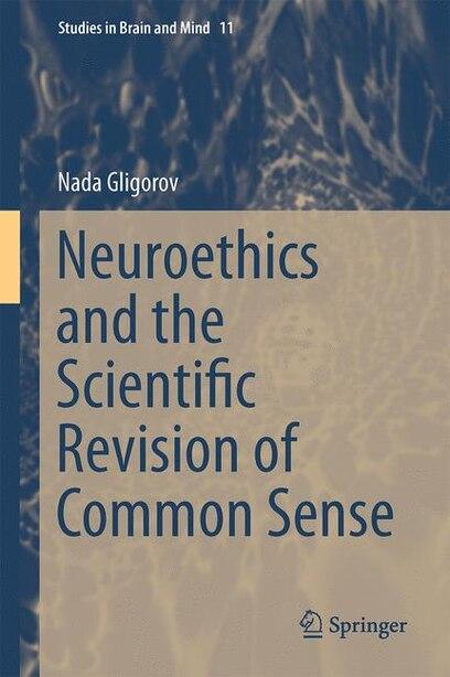 Neuroethics And The Scientific Revision Of Common Sense by Nada Gligorov