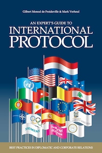 An Expert's Guide To International Protocol: Best Practices In Diplomatic And Corporate Relations