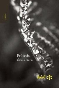 Prótesis. Escrituras 2007-2015 by Úrsula Starke