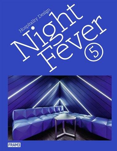 Night Fever 5: Hospitality Design by Carmel McNamara