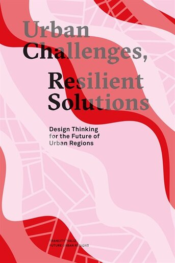 Urban Challenges, Resilient Solutions: Design Thinking for the Future of Urban Regions by Sandra Van Assen