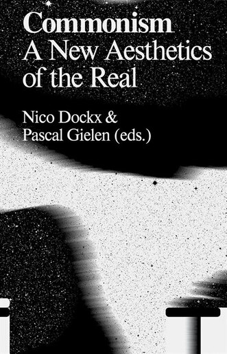 Exploring Commonism: A New Aesthetics of the Real by Nico Dockx