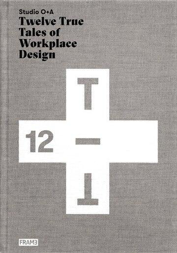 Studio O+a: Twelve True Tales Of Workplace Design by Primo Orpilla