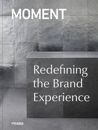 Moment: Redefining The Brand Experience by Masaaki Takahashi