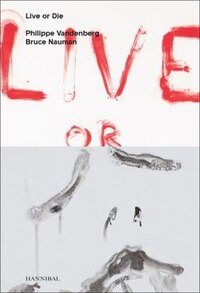 Live Or Die: Philippe Vandenberg And Bruce Nauman