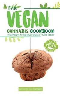 The Vegan Cannabis Cookbook: Vegan Recipes For Delicious Marijuana-Infused Edibles by Eva Hammond