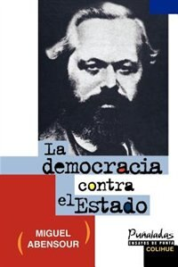 La Democracia Contra el Estado by Miguel Abensour