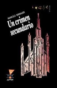 Un Crimen Secundario by Marcelo Birmajer