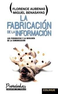 Book La Fabricacion de la Informacion: Los Periodistas y la Ideologia de la Comunicacion by Florence Aubenas