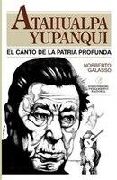Atahualpa Yupanqui: El Canto De La Patria Profunda