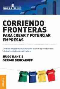 Corriendo Fronteras Para Crear y Potenciar Empresas: Experiencias innovadoras de emprendedores dinámicos latinoamericanos by Hugo Kantis