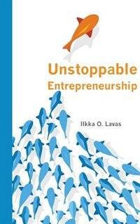 Unstoppable Entrepreneurship: What makes you unstoppable? How can an entrepreneur become unstoppable? by Lavas O. Ilkka