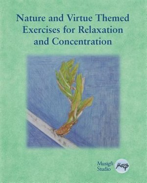Nature and Virtue Themed Exercises for Relaxation and Concentration: Guided Imagery, Visualizations and Drawing Tasks for Classrooms and Adults by Musigfi Studio