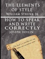 The Elements Of Style By William Strunk Jr. & How To Speak And Write Correctly By Joseph Devlin…