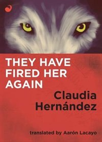 They Have Fired Her Again by Claudia Hernández