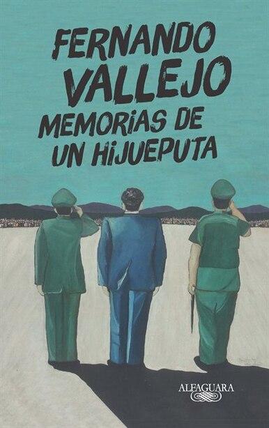 Memorias De Un Hijueputa / Memoirs Of A Son Of A Bitch by Fernando Vallejo