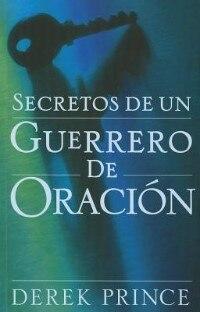 Secretos de Un Guerrero De Oracion by Derek Prince