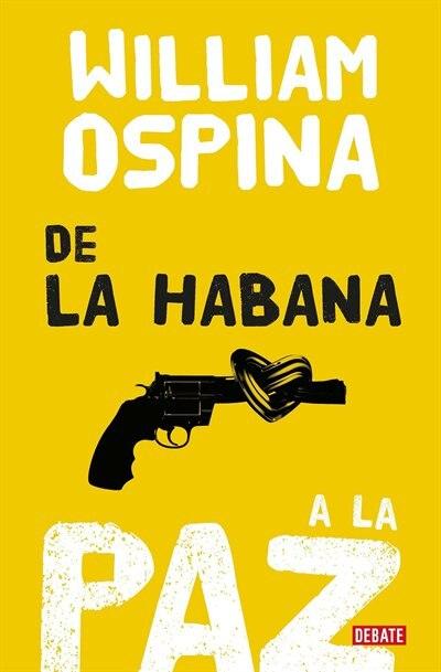 De La Habana A La Paz/from Havana To Peace by William Ospina
