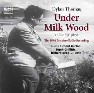 Under Milk Wood and other plays (U): 1954 Premiere Radio Recording by Dylan Thomas