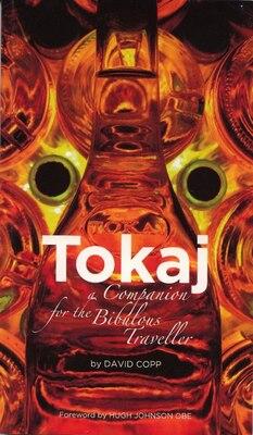 Book Tokaj: A Companion For The Bibulous Traveller by David Copp