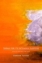 Torah For Its Intended Purpose: Selected Writings (1988?2013)