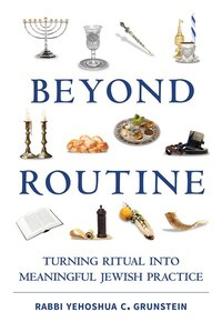Beyond Routine: Turning Ritual Into Meaningful Jewish Practice