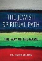 The Jewish Spiritual Path: The Way Of The Name