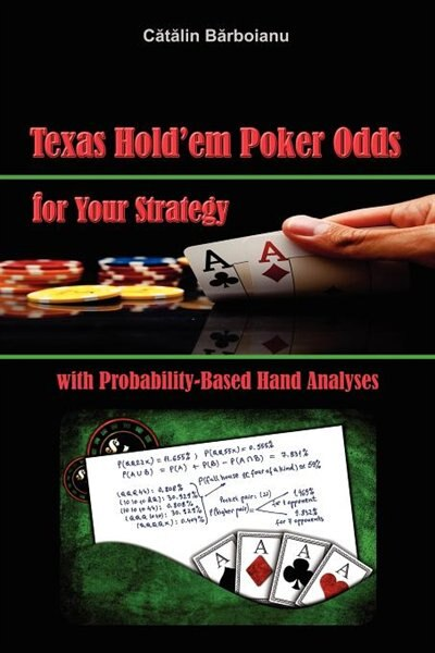 Texas Hold'em Poker Odds For Your Strategy, With Probability-based Hand Analyses by Catalin Barboianu