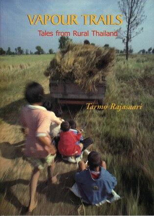 Vapour Trails: Tales from Rural Thailand by Tarmo Rajasaari