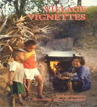 Village Vignettes: Portraits Of A Thai Village by Michael Smithies