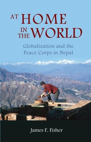 At Home In The World: Globalization And The Peace Corps In Nepal by James F. Fisher