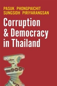 Corruption And Democracy In Thailand by Pasuk Phongpaichit