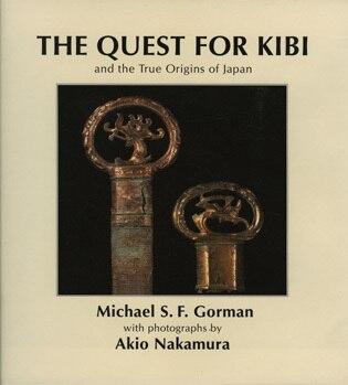 Quest for Kibi & the True Origins by Michael S.f. Gorman