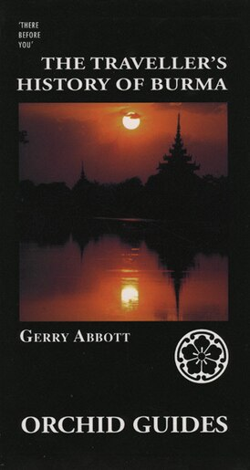 The Traveller's History of Burma by Garry Abbott