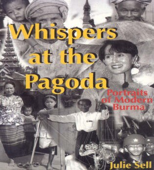 Whispers at the Pagoda: Portraits of Modern Burma by Julie Sell
