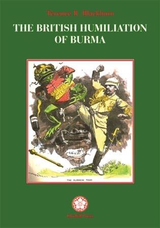 The British Humiliation Of Burma by Terence Blackburn