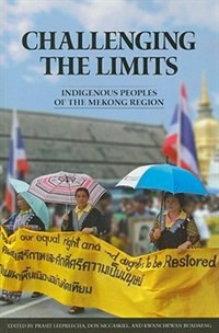 Challenging the Limits: Indigenous Peoples of the Mekong Region by Prasit Leepreecha