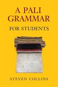 Pali Grammar For Students by Steven Collins