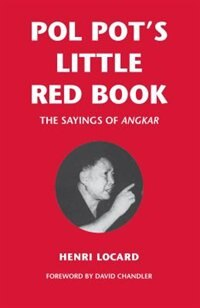 Pol Pot's Little Red Book: The Sayings of Angkar by Henri Locard