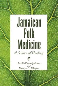 Jamaican Folk Medicine: A Source Of Healing by Arvilla Payne-Jackson