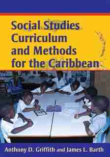Social Studies Curriculum And Methods For The Caribbean by Anthony D. Griffith