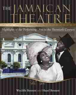 The Jamaican Theatre: Highlights Of The Performing Arts In The Twentieth Century by Wycliffe Bennett