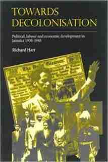 Towards Decolonisation: Political, Labour And Economic Developments In Jamaica 1938-1945 by Richard Hart