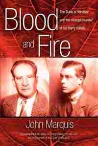Blood and Fire: The Duke of Windsor and the Strange Murder of Sir Harry Oakes. (P/B) by John Marquis