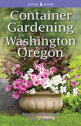 Container Gardening for Washington and Oregon by Marianne Binetti
