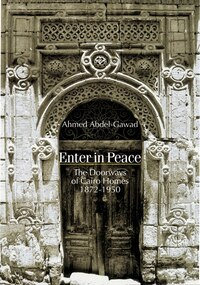 Enter in Peace: The Doorways of Cairo Homes, 1872 - 1950