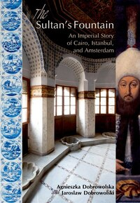 The Sultans Fountain: An Imperial Story of Cairo, Istanbul, and Amsterdam