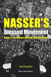 Nassers Blessed Movement: Egypts Free Officers and the July Revolution With a New Post-2011…