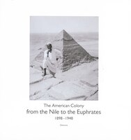 From The Nile To The Euphrates: The American Colony (1898-1948)